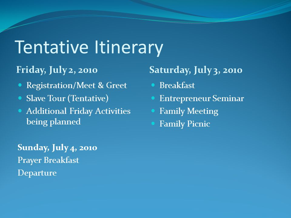 Tentative Itinerary Friday, July 2, 2010 Saturday, July 3, 2010 Registration/Meet & Greet Slave Tour (Tentative) Additional Friday Activities being pl