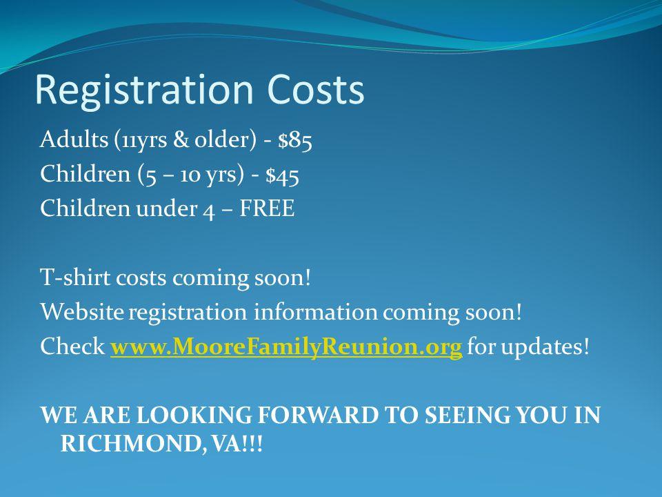 Registration Costs Adults (11yrs & older) - $85 Children (5 – 10 yrs) - $45 Children under 4 – FREE T-shirt costs coming soon! Website registration in