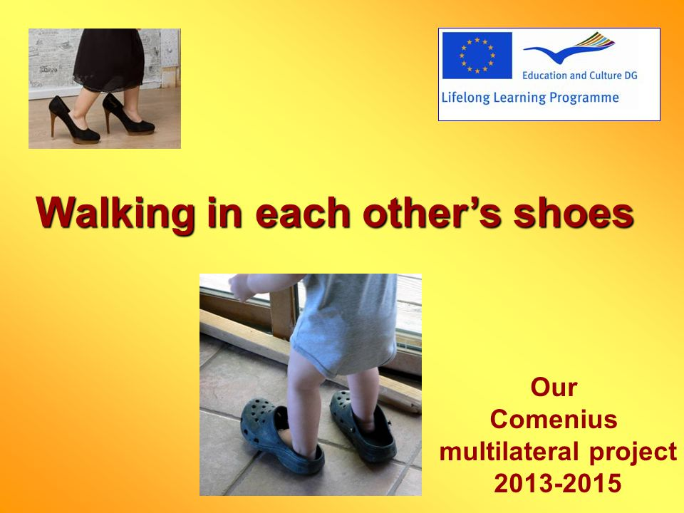 Walking in each others shoes Our Comenius multilateral project 2013-2015