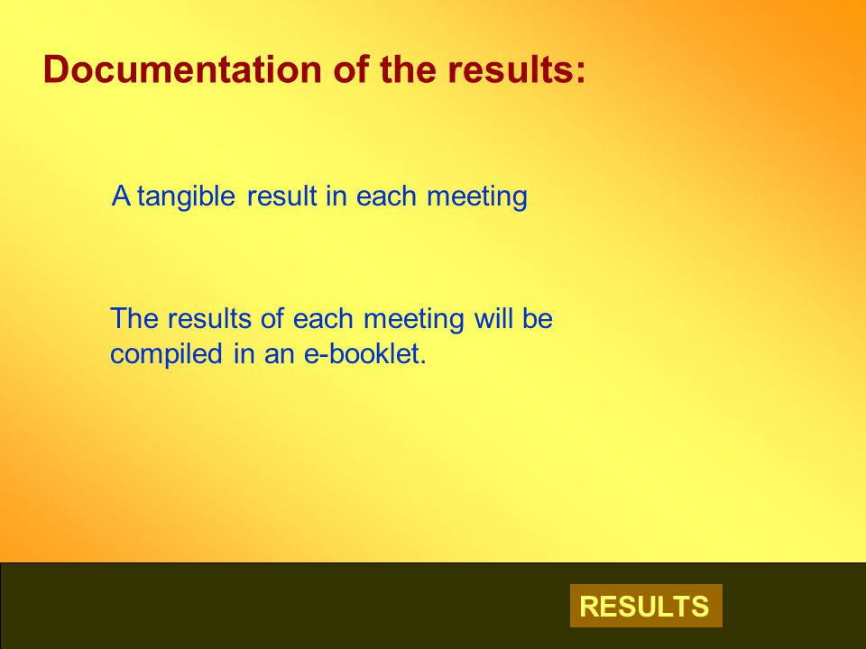 RESULTS Documentation of the results: A tangible result in each meeting The results of each meeting will be compiled in an e-booklet.