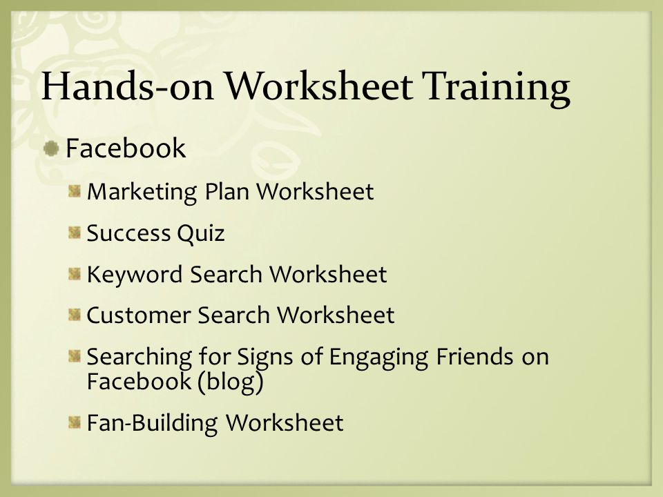 Hands-on Worksheet Training Facebook Marketing Plan Worksheet Success Quiz Keyword Search Worksheet Customer Search Worksheet Searching for Signs of Engaging Friends on Facebook (blog) Fan-Building Worksheet