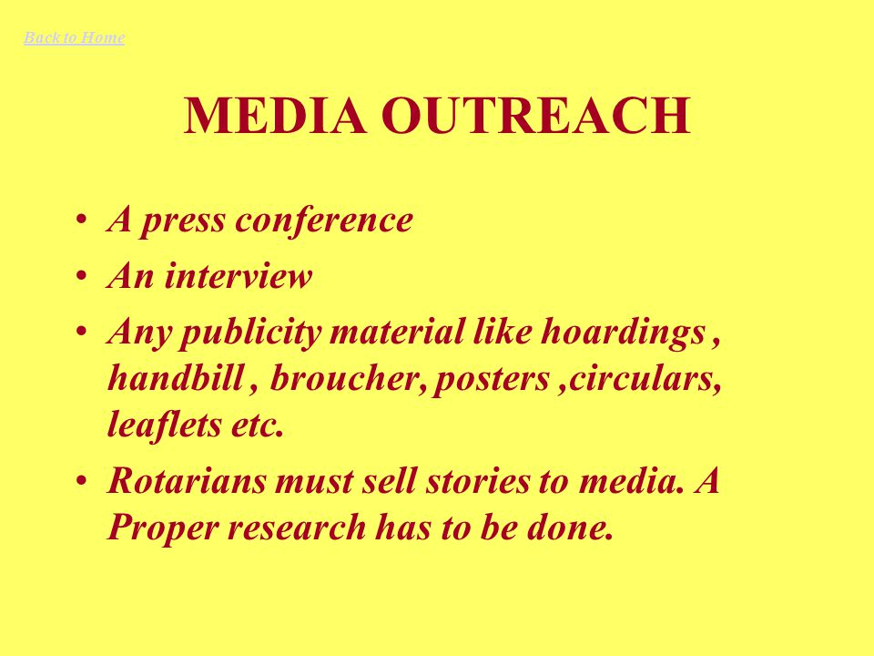 MEDIA OUTREACH A press conference An interview Any publicity material like hoardings, handbill, broucher, posters,circulars, leaflets etc.