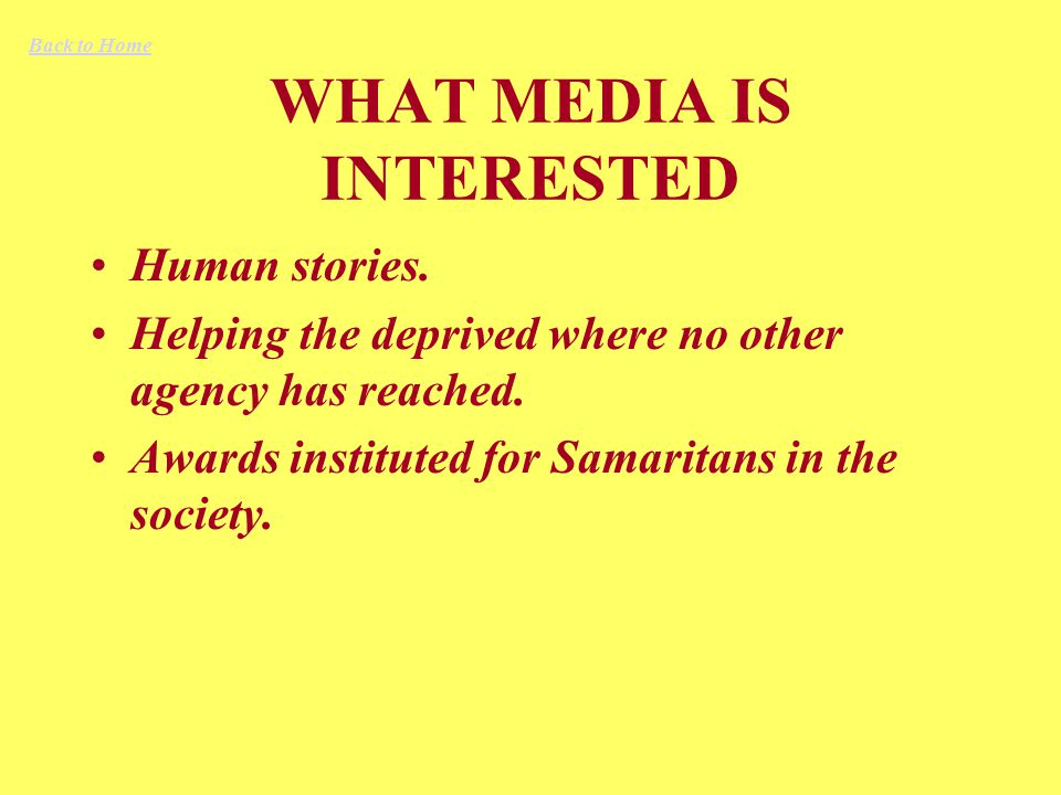 WHAT MEDIA IS INTERESTED Human stories. Helping the deprived where no other agency has reached.