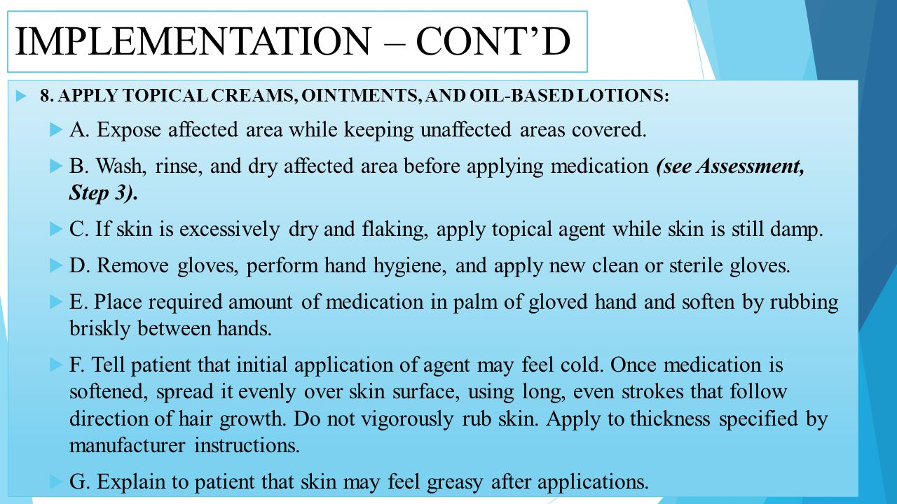 IMPLEMENTATION – CONTD 8.APPLY TOPICAL CREAMS, OINTMENTS, AND OIL-BASED LOTIONS: A.