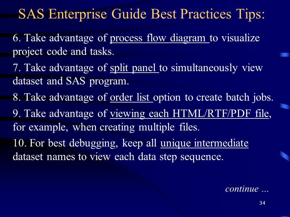 SAS Enterprise Guide Best Practices Tips: 6. Take advantage of process flow diagram to visualize project code and tasks. 7. Take advantage of split pa