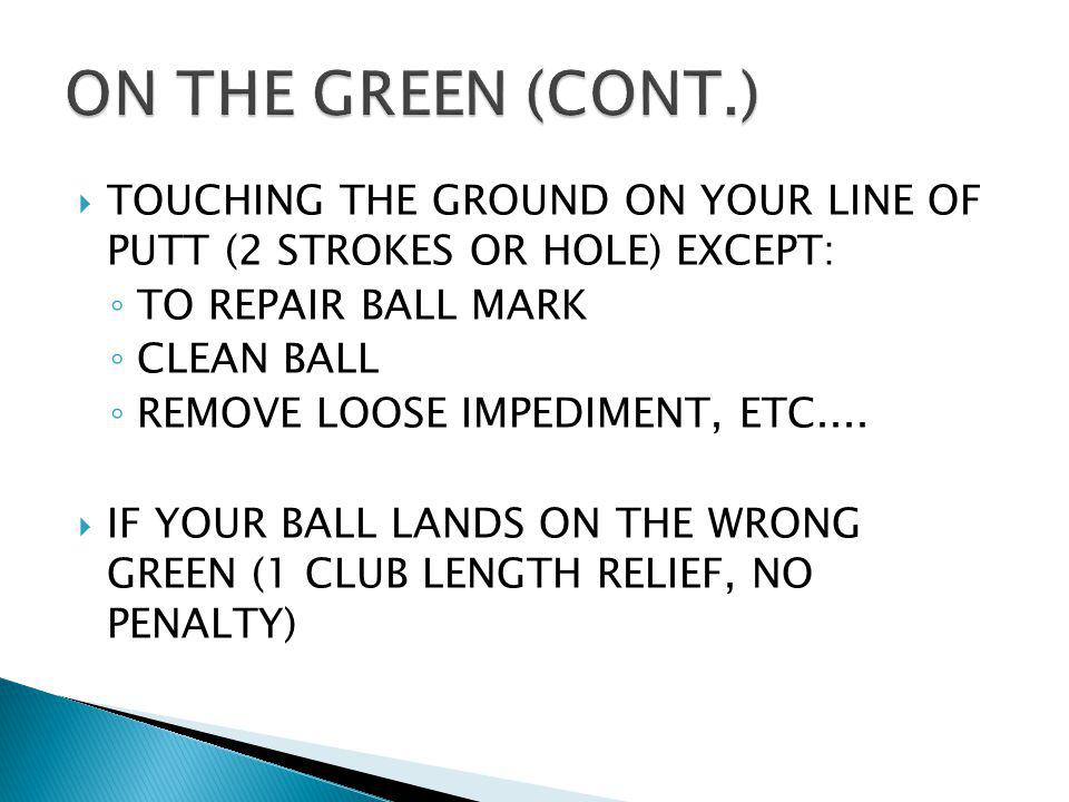 IF YOU HIT THE FLAGSTICK WHILE PUTTING (2 STROKES OR LOSS OF HOLE) HITTING THE FLAGSTICK WHEN IT LIES ON THE GREEN (2 STROKES, PLAY IT WHERE IT LIES;