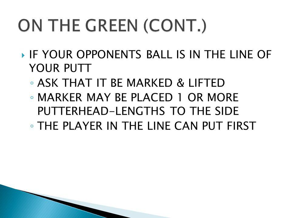 TOUCHING THE GROUND ON YOUR LINE OF PUTT (2 STROKES OR HOLE) EXCEPT: TO REPAIR BALL MARK CLEAN BALL REMOVE LOOSE IMPEDIMENT, ETC.... IF YOUR BALL LAND