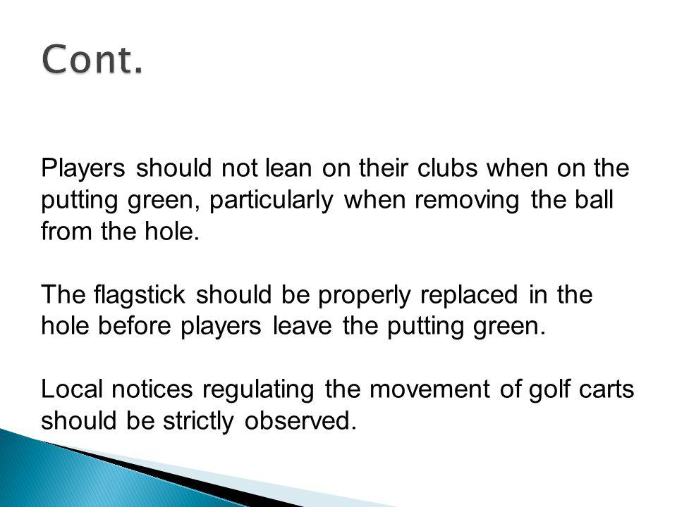 Players should avoid causing damage to the course by removing divots when taking practice swings or by hitting the head of a club into the ground, whe