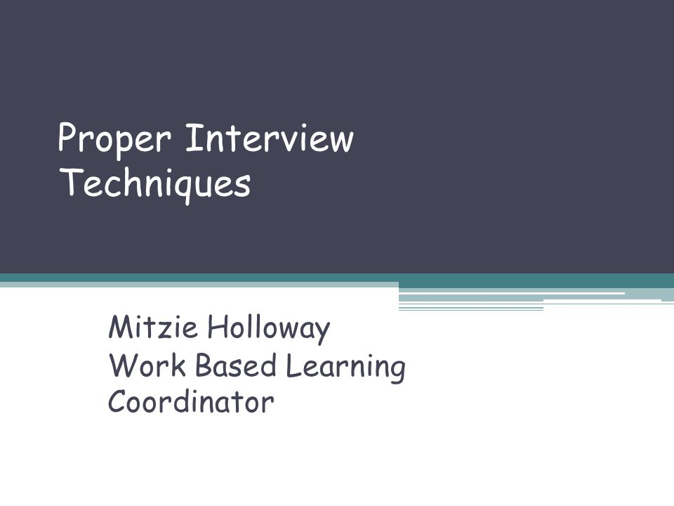 Proper Interview Techniques Mitzie Holloway Work Based Learning Coordinator