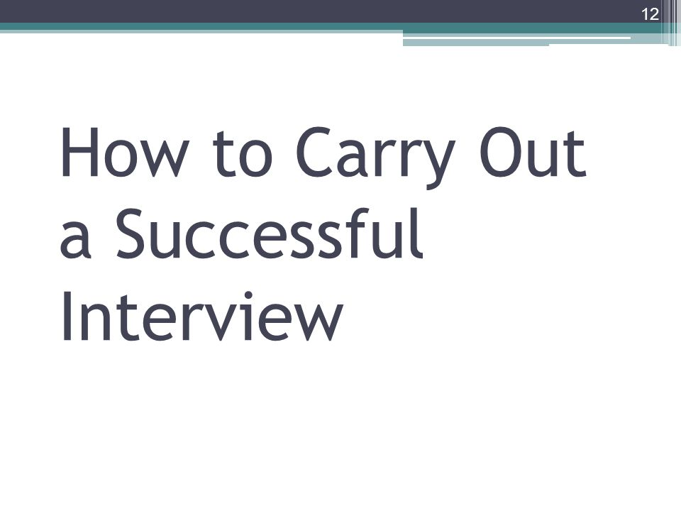 How to Carry Out a Successful Interview 12