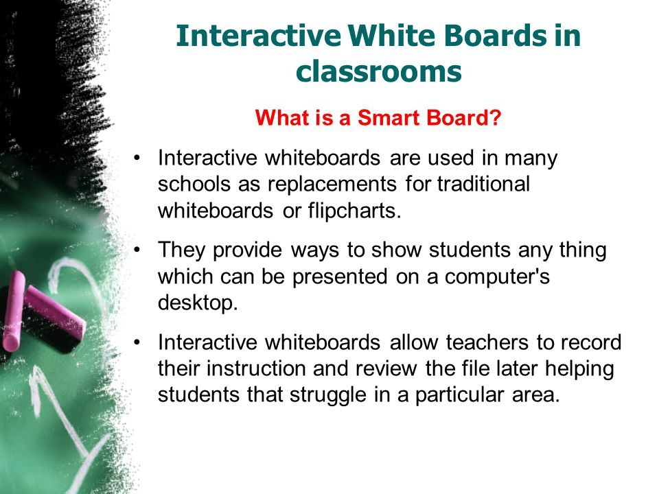 Interactive White Boards in classrooms What is a Smart Board.
