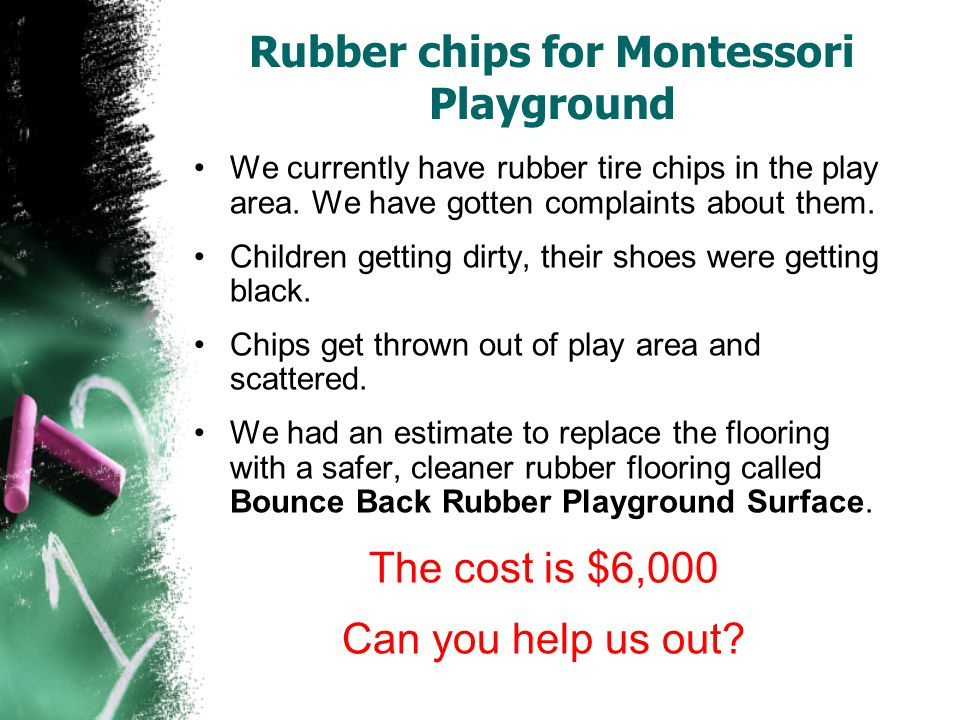 Rubber chips for Montessori Playground We currently have rubber tire chips in the play area.