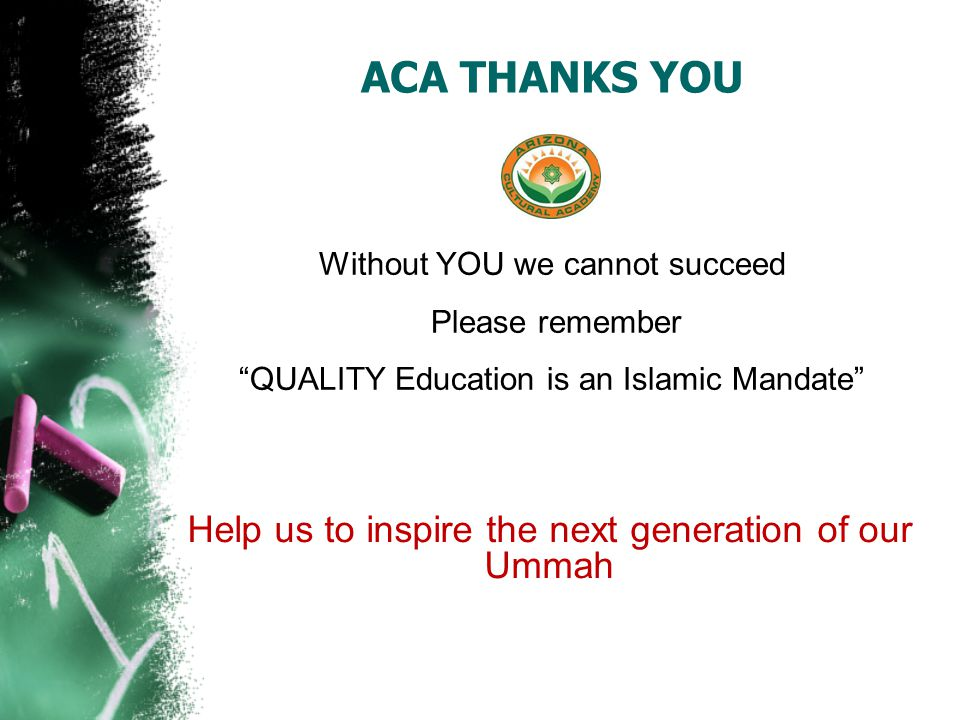 ACA THANKS YOU Without YOU we cannot succeed Please remember QUALITY Education is an Islamic Mandate Help us to inspire the next generation of our Ummah