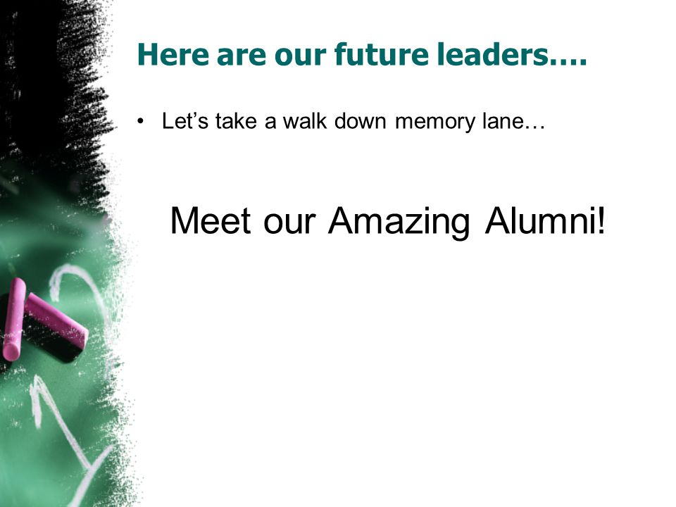 Here are our future leaders…. Lets take a walk down memory lane… Meet our Amazing Alumni!