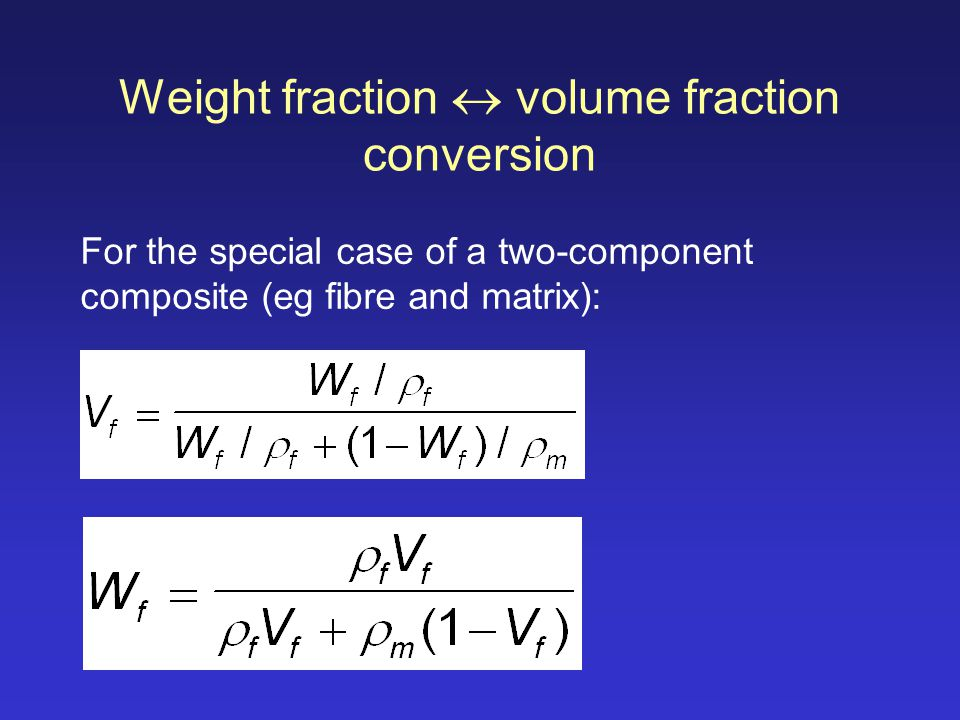 Weight fraction volume fraction conversion For the special case of a two-component composite (eg fibre and matrix):