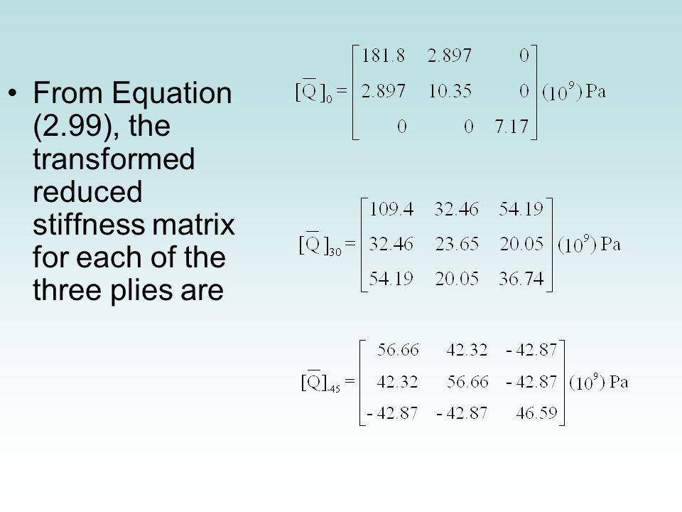 From Equation (2.99), the transformed reduced stiffness matrix for each of the three plies are