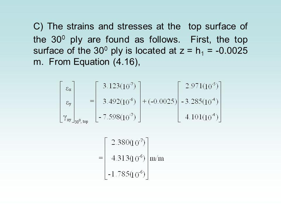C) The strains and stresses at the top surface of the 30 0 ply are found as follows. First, the top surface of the 30 0 ply is located at z = h 1 = -0
