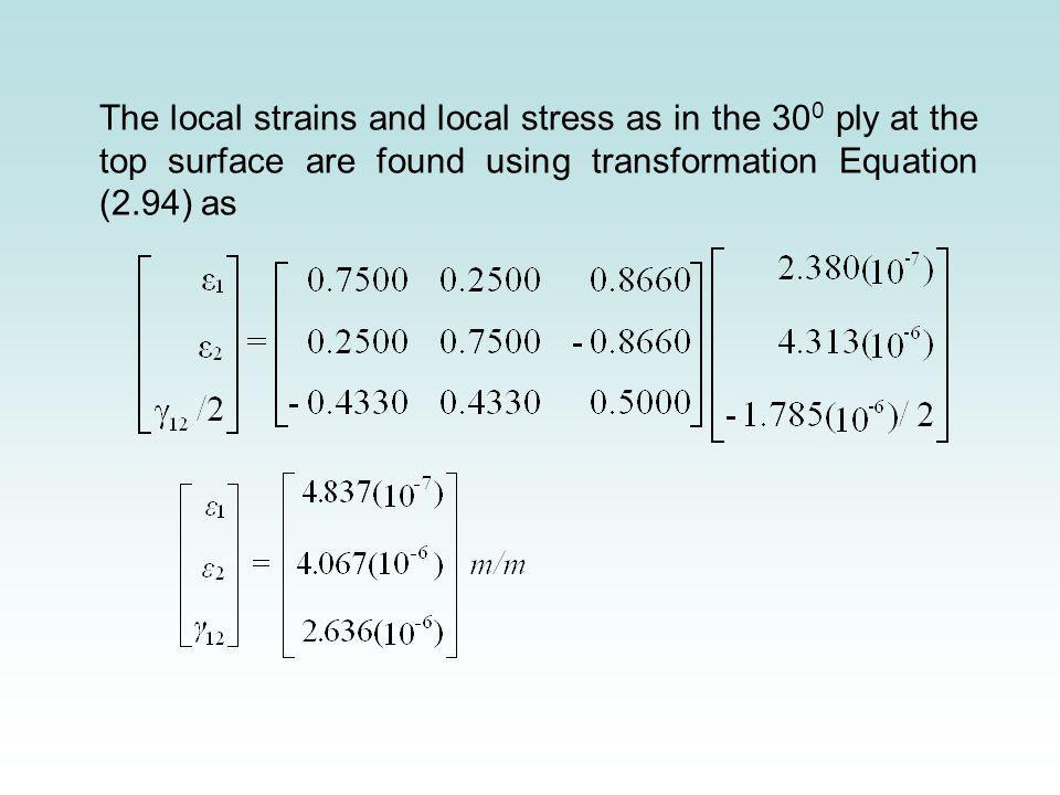 The local strains and local stress as in the 30 0 ply at the top surface are found using transformation Equation (2.94) as