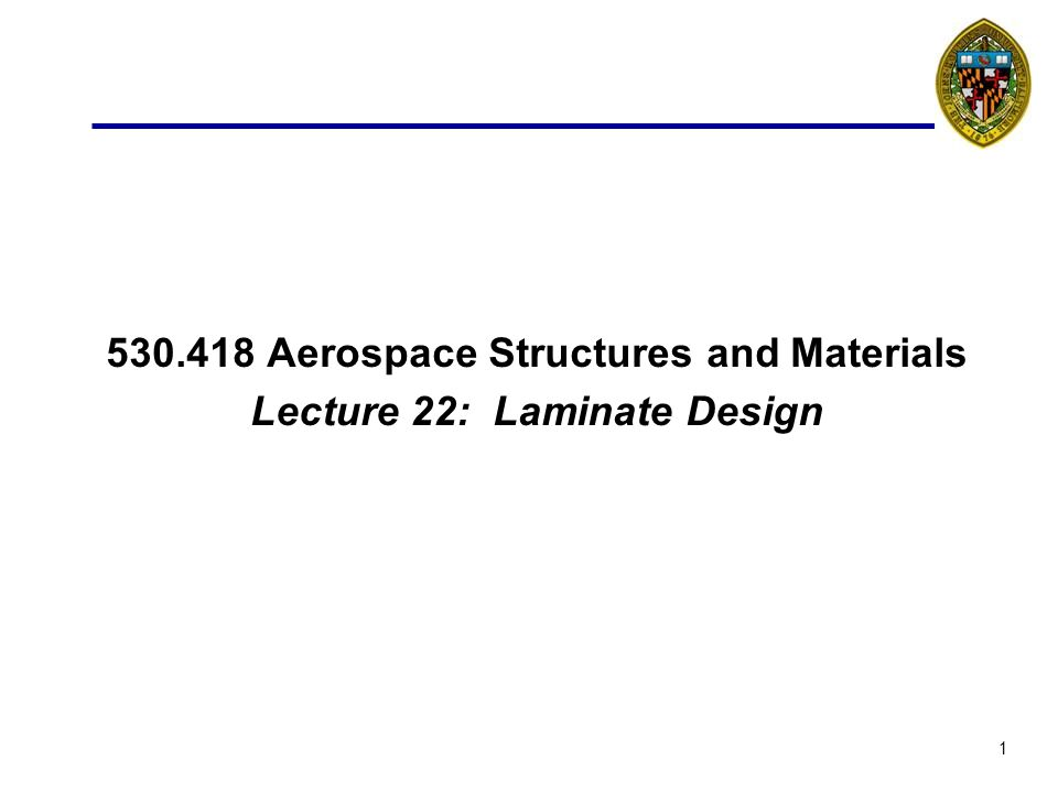1 530.418 Aerospace Structures and Materials Lecture 22: Laminate Design