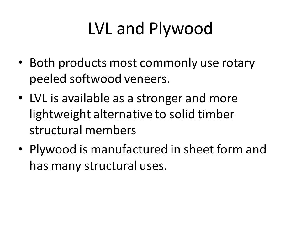 Both products most commonly use rotary peeled softwood veneers.