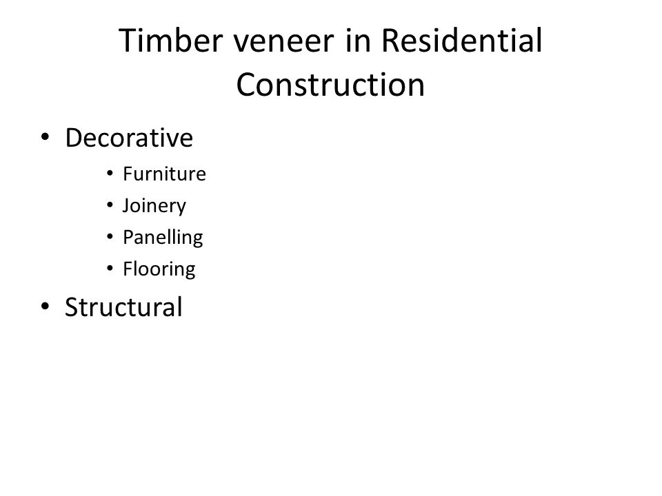 Timber veneer in Residential Construction Decorative Furniture Joinery Panelling Flooring Structural