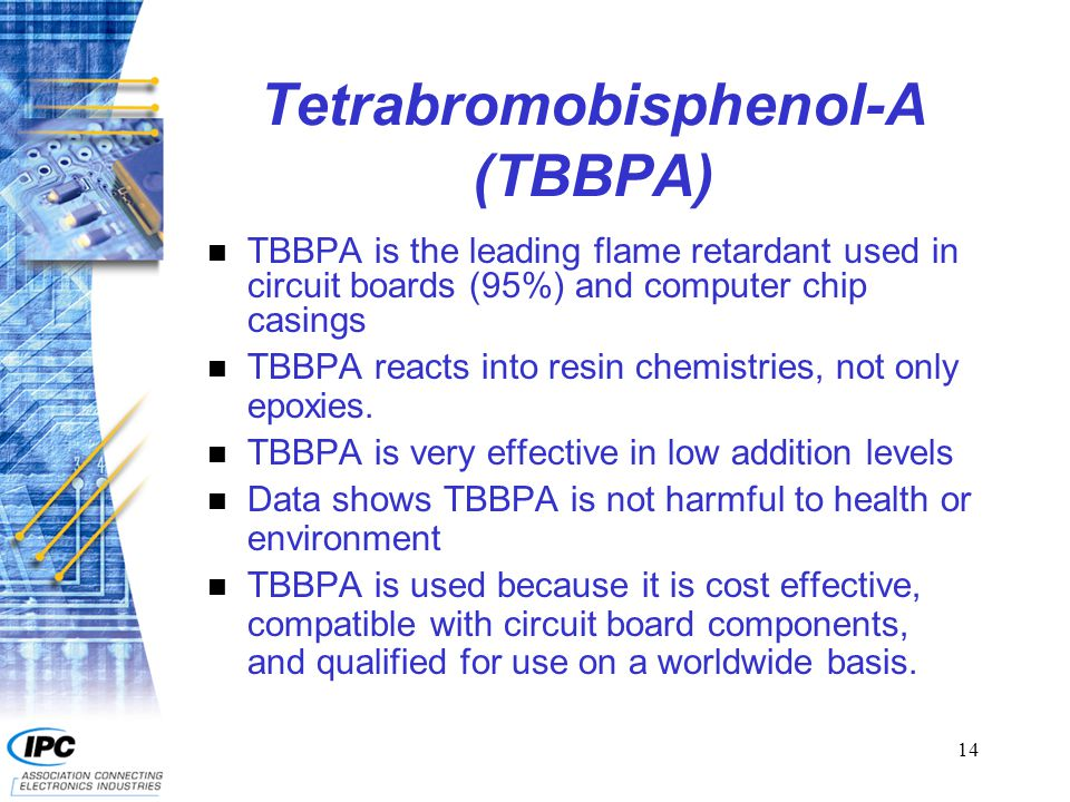 14 Tetrabromobisphenol-A (TBBPA) n TBBPA is the leading flame retardant used in circuit boards (95%) and computer chip casings n TBBPA reacts into resin chemistries, not only epoxies.