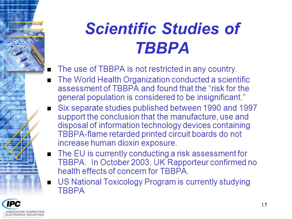 15 Scientific Studies of TBBPA n The use of TBBPA is not restricted in any country.