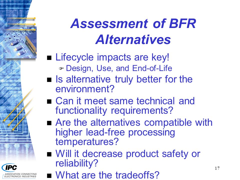 17 Assessment of BFR Alternatives n Lifecycle impacts are key.