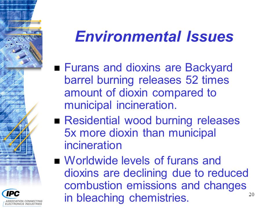20 Environmental Issues n Furans and dioxins are Backyard barrel burning releases 52 times amount of dioxin compared to municipal incineration. n Resi