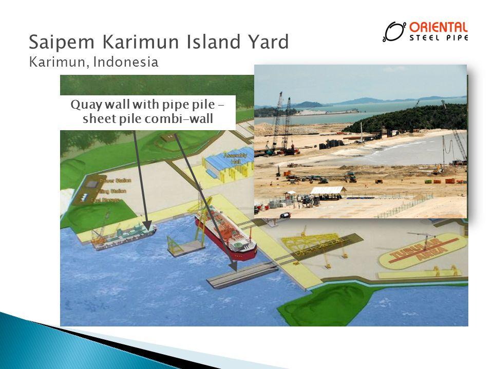 Saipem Karimun Island Yard Karimun, Indonesia 28 Quay wall with pipe pile - sheet pile combi-wall