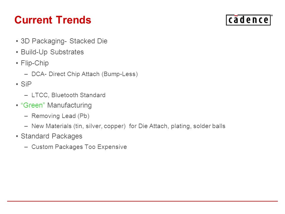 Current Trends 3D Packaging- Stacked Die Build-Up Substrates Flip-Chip –DCA- Direct Chip Attach (Bump-Less) SiP –LTCC, Bluetooth Standard Green Manufa