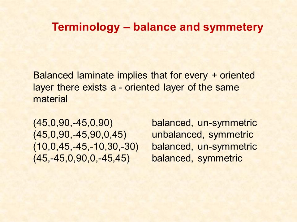 Balanced laminate implies that for every + oriented layer there exists a - oriented layer of the same material (45,0,90,-45,0,90) balanced, un-symmetr