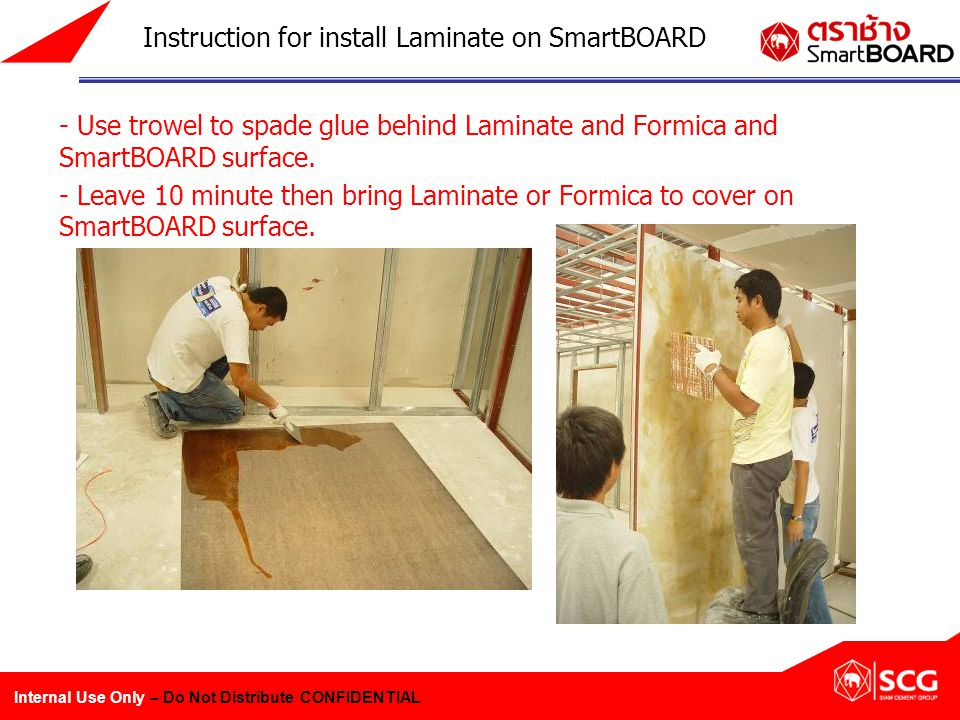 Internal Use Only – Do Not Distribute CONFIDENTIAL - Use trowel to spade glue behind Laminate and Formica and SmartBOARD surface.