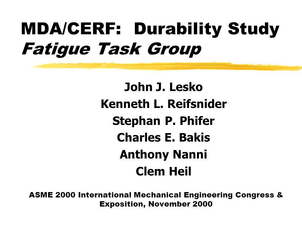 MDA/CERF: Durability Study Fatigue Task Group John J. Lesko Kenneth L. Reifsnider Stephan P. Phifer Charles E. Bakis Anthony Nanni Clem Heil ASME 2000