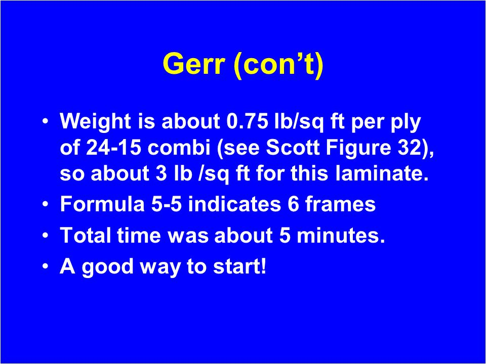 Gerr (cont) Weight is about 0.75 lb/sq ft per ply of 24-15 combi (see Scott Figure 32), so about 3 lb /sq ft for this laminate. Formula 5-5 indicates