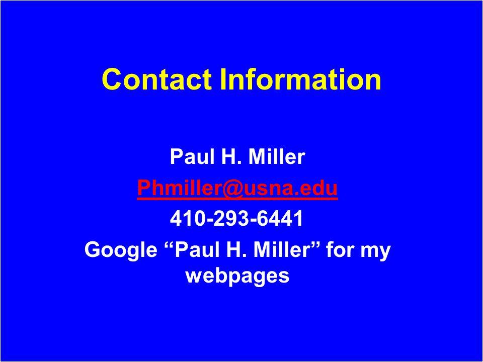 Contact Information Paul H. Miller Phmiller@usna.edu 410-293-6441 Google Paul H. Miller for my webpages