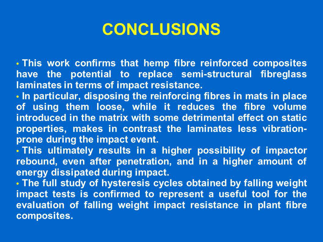 CONCLUSIONS This work confirms that hemp fibre reinforced composites have the potential to replace semi-structural fibreglass laminates in terms of im