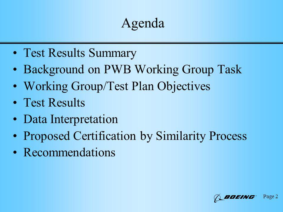Page 2 Test Results Summary Background on PWB Working Group Task Working Group/Test Plan Objectives Test Results Data Interpretation Proposed Certification by Similarity Process Recommendations Agenda