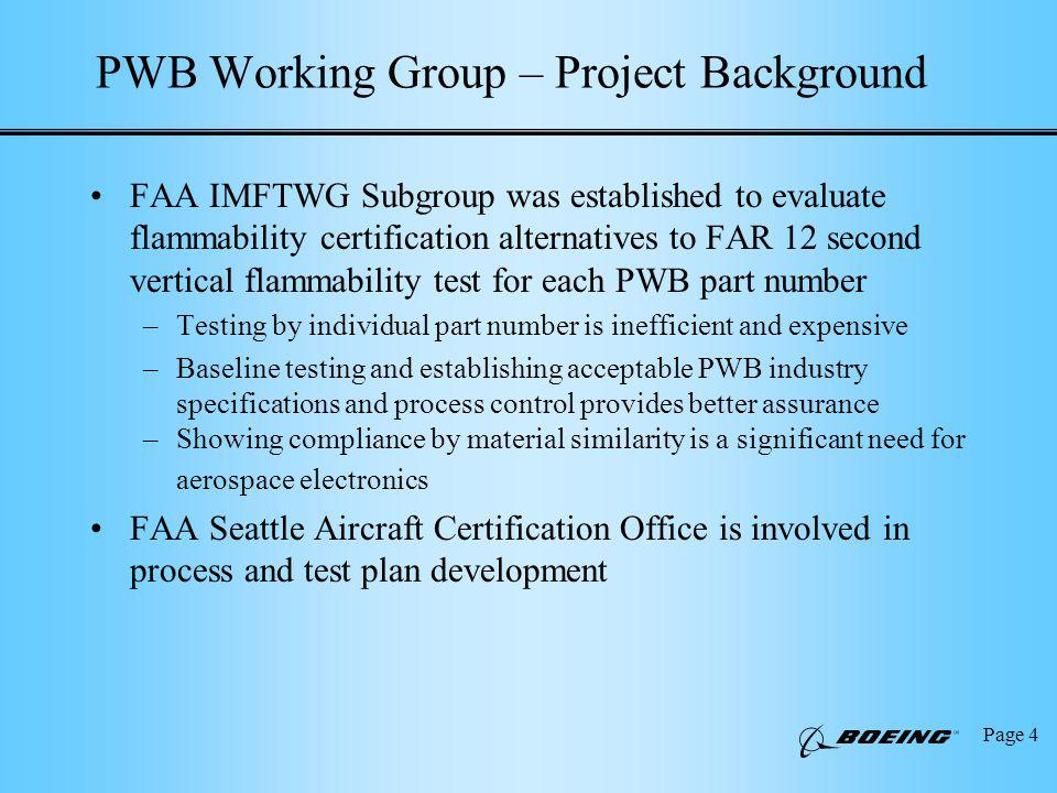 Page 15 Test Results Summary Data shows certification of PWBs by similarity is a valid process –Investigated IPC * -4101 /21 and /24 laminates, and IPC-CC-830 conformal coatings meeting IPC-TM-650 or UL-94 V0 flammability requirements No factors showed significant effect on PWB FAR flammability –Laminate materials not a significant factor for /21 and /24 bare PWBs Thickness, layer count, PWB fabricator (fabrication process), and laminate manufacturer had minimal effect –Adding conformal coating not a significant factor for /21 and /24 laminates Acrylic, urethane, and silicone conformal coatings all showed minimal effect on extinguishing time and burn length All conformal coated PWBs met FAR 25 requirements by large margin * The Institute for Interconnecting and Packaging Electronic Circuits