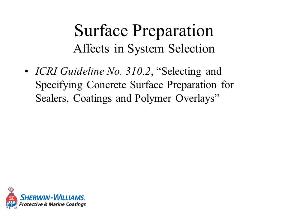 Surface Preparation Affects in System Selection ICRI Guideline No. 310.2, Selecting and Specifying Concrete Surface Preparation for Sealers, Coatings