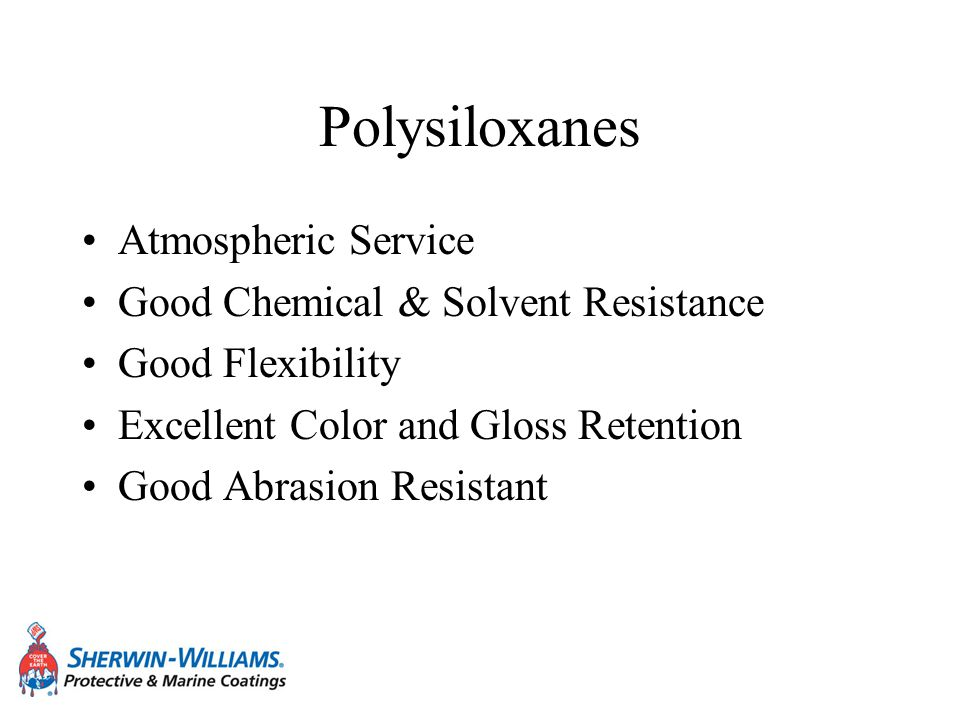 Polysiloxanes Atmospheric Service Good Chemical & Solvent Resistance Good Flexibility Excellent Color and Gloss Retention Good Abrasion Resistant