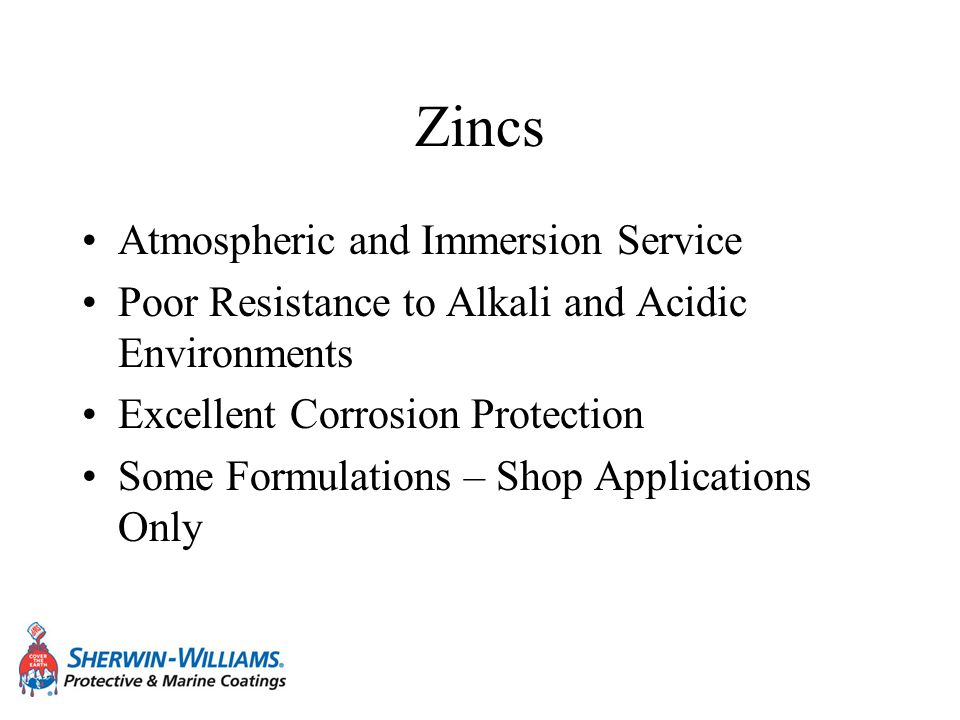Zincs Atmospheric and Immersion Service Poor Resistance to Alkali and Acidic Environments Excellent Corrosion Protection Some Formulations – Shop Appl