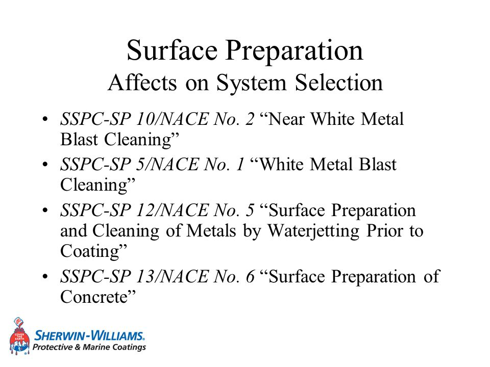 Surface Preparation Affects on System Selection SSPC-SP 10/NACE No. 2 Near White Metal Blast Cleaning SSPC-SP 5/NACE No. 1 White Metal Blast Cleaning