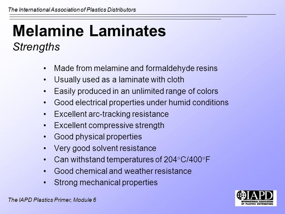 The International Association of Plastics Distributors The IAPD Plastics Primer, Module 6 Melamine Laminates Strengths Made from melamine and formalde
