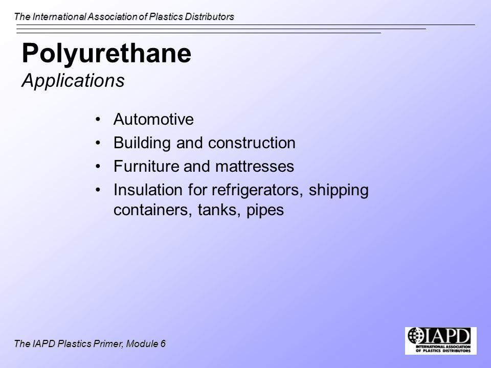 The International Association of Plastics Distributors The IAPD Plastics Primer, Module 6 Polyurethane Applications Automotive Building and constructi