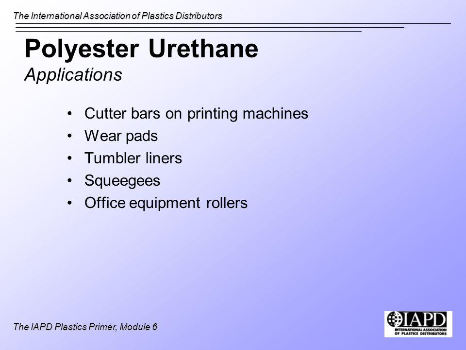 The International Association of Plastics Distributors The IAPD Plastics Primer, Module 6 Polyester Urethane Applications Cutter bars on printing mach