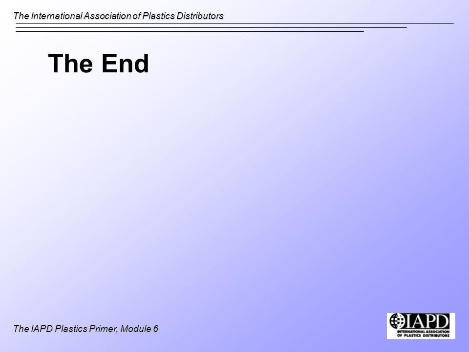 The International Association of Plastics Distributors The IAPD Plastics Primer, Module 6 The End