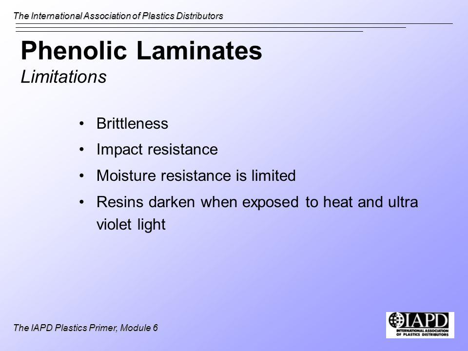 The International Association of Plastics Distributors The IAPD Plastics Primer, Module 6 Phenolic Laminates Limitations Brittleness Impact resistance