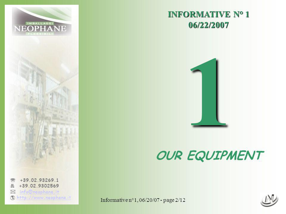 Informative n°1, 06/20/07 - page 3/12 +39.02.93269.1 +39.02.9302569 info@neophane.it http://www.neophane.ithttp://www.neophane.it 3 printing machines, of which 2 are equipped with in- line lamination, with either solvent based or solvent less adhesives 1 triplex laminating machine, to produce multi- layer constructions, as well as cold-seal application 5 slitting machines 1 rewinding machine 1 mixing station, to produce inks 1 solvent recovery plant