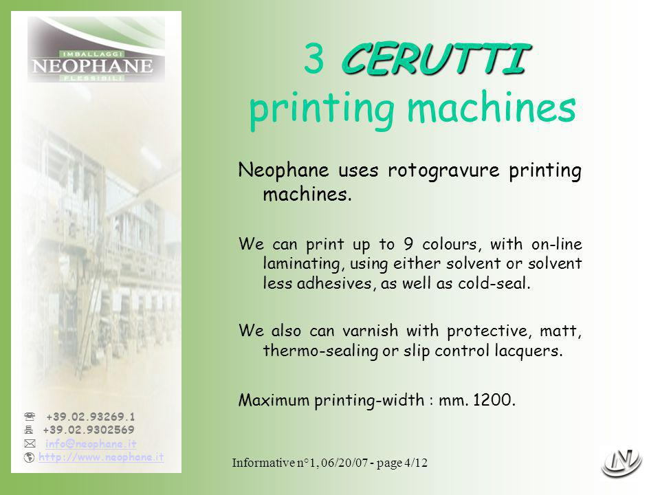Informative n°1, 06/20/07 - page 5/12 +39.02.93269.1 +39.02.9302569 info@neophane.it http://www.neophane.ithttp://www.neophane.it Rotogravure machine consists of 2 mainly parts : The printing unit the diagram illustrates the basis of rotogravure printing Drying areas, essential for the solvent evaporation process